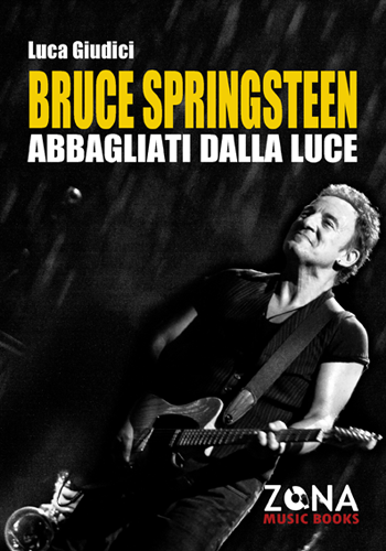 Bruce Springsteen. Abbagliati dalla luce
